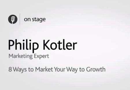 Philip Kotler - Market Expert's 8 Ways to Market Your Way to Growth